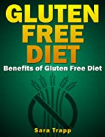 Gluten Free Diet - Benefits Of Gluten Free Diet