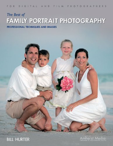 The Best of Family Portrait Photography Professional Techniques and Images