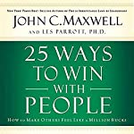 25 Ways to Win with People: How to Make Others Feel Like a Million Bucks | John C. Maxwell,Les Parrott