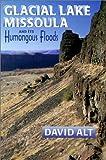 Glacial Lake Missoula and Its Humongous Floods (0878424156) by David D. Alt