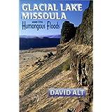 Glacial Lake Missoula and Its Humongous Floods ~ David D. Alt