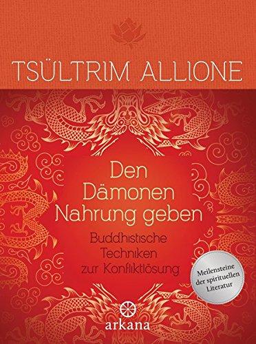 Den Dämonen Nahrung geben: Buddhistische Techniken zur Konfliktlösung