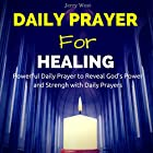 Daily Prayer for Healing: Powerful Daily Prayer to Reveal God's Power and Strength in Your Life Hörbuch von Jerry West Gesprochen von: David Deighton