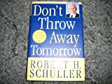 Don't Throw Away Tomorrow - Crystal Cathedral Edition (0060815647) by Schuller, Robert H.