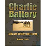 Charlie Battery: A Marine Artillery Unit in Iraq (Hellgate Memories Series) (Hellgate Memories Series) ~ Andrew Lubin