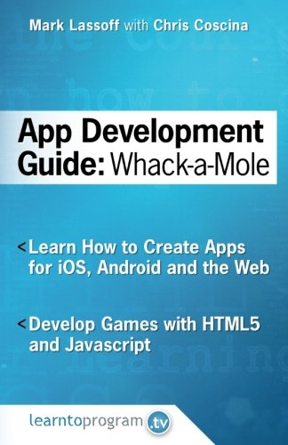 App Development Guide: Wack-A Mole: Learn App Develop By Creating Apps for iOS, Android and the Web (App Development Guides) (Volume 1) (Html5 App Development compare prices)