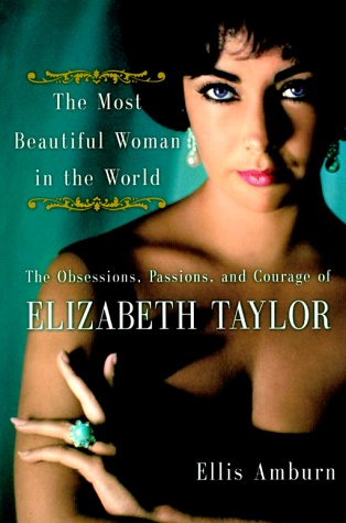 The Most Beautiful Woman in the World: Obsessions, Passions, and Courage of Elizabeth Taylor, The, Ellis Amburn