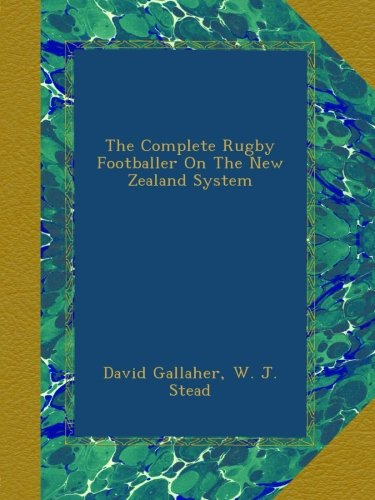 The Complete Rugby Footballer On The New Zealand System