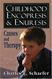Charles E. Schaefer Childhood Encopresis and Enuresis: Causes and Therapy
