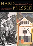 Hard Pressed: 600 Years of Prints and Process