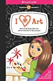 img - for I [heart] Art!: Move to the head of the class with art activities to help you pass! (American Girl) book / textbook / text book