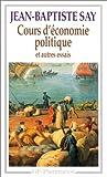 echange, troc Jean-Baptiste Say - Cours d'économie politique : Et autres essais