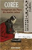 Image of Corée : Voyageurs au Pays du matin calme, Récits de voyage 1788-1938