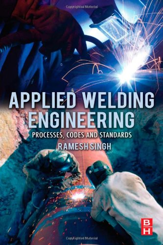 Applied Welding Engineering: Processes, Codes, and Standards - Butterworth-Heinemann - 0123919169 - ISBN:0123919169