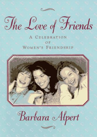 The Love of Friends, Alpert,Barbara/Alpert,Barbara