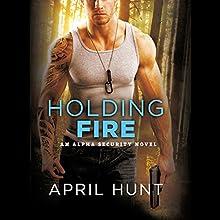 Holding Fire | Livre audio Auteur(s) : April Hunt Narrateur(s) : Brooke Hayden