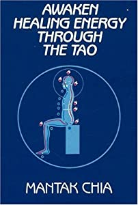 Awaken Healing Energy Through The Tao: The Taoist Secret of Circulating Internal Power [Paperback] Mantak Chia (Author), Michael Winn (Introduction), Gunther Weil (Foreword), Lawrence Young (Contributor), C. Y. Hsu (Contributor), Stephen Pan (Contributor)