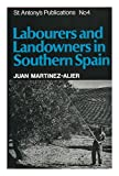 Labourers and Landowners in Southern Spain (St.Antonys Publications)