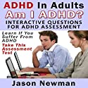 ADHD in Adults: Am I ADHD? Interactive Questions for ADHD Assessment: Learn if You Suffer from ADHD - Take This Assessment Test Audiobook by Jason Newman Narrated by Sarah Pavelec