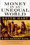 Money in an Unequal World: Keith Hart and His Memory Bank (1587990970) by Hart, Keith