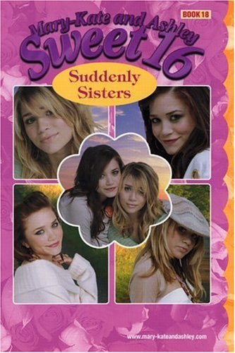 Mary-Kate & Ashley Sweet 16 #18: Suddenly Sisters: (Suddenly Sisters) (Mary-Kate and Ashley Sweet 16) PDF