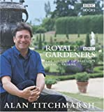 The Royal Gardeners: A History of Britain's Royal Gardens (0563488972) by Titchmarsh, Alan