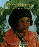 img - for A Shared Heritage: Art by Four African Americans book / textbook / text book