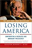Losing America: Confronting a Reckless and Arrogant Presidency (0393327019) by Robert C. Byrd