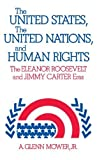 img - for The United States, the United Nations, and Human Rights: The Eleanor Roosevelt and Jimmy Carter Eras (Studies in Human Rights) by A. Glenn Jr. Mower (1979-06-21) book / textbook / text book