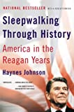 Sleepwalking Through History: America in the Reagan Years (0393324346) by Johnson, Haynes