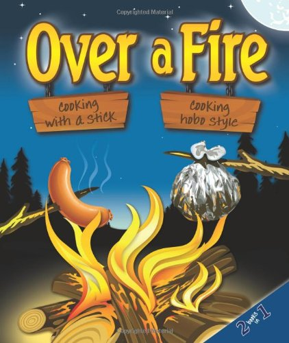 Over a Fire: Cooking on a Stick / Cooking Hobo Style - 2 Books in One