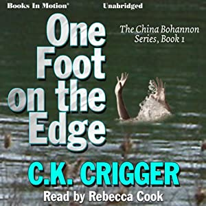 One Foot on the Edge: The China Bohannon Series, Book 1 | [C. K. Crigger]