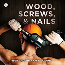 Wood, Screws, & Nails (       UNABRIDGED) by Piper Vaughn, Kade Boehme Narrated by Paul Morey