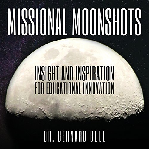 Missional Moonshots: Insight and Inspiration for Educational Innovation