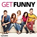 Get Funny! Hypnosis: Improve Your Humor and Wit, Using Hypnosis  by Hypnosis Live Narrated by Hypnosis Live