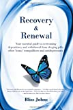 Recovery & Renewal: Your essential guide to overcoming dependency and withdrawal from sleeping pills, other 'benzo' tranquillisers and antidepressants
