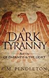 A Dark Tyranny (Of Darkness & the Light Book 1)