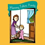 Mommy Takes Awayby Sharlene Weingart
