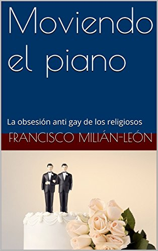 Moviendo el piano: La obsesión anti gay de los religiosos
