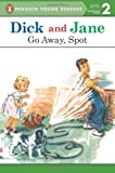 Go Away, Spot (Read with Dick and Jane)
