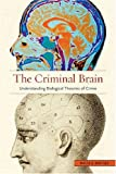 Image of The Criminal Brain: Understanding Biological Theories of Crime