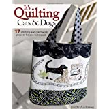 It's Quilting Cats and Dogs: 15 Heart-Warming Projects Combining Patchwork, Applique and Stitcheryby Lynette Anderson