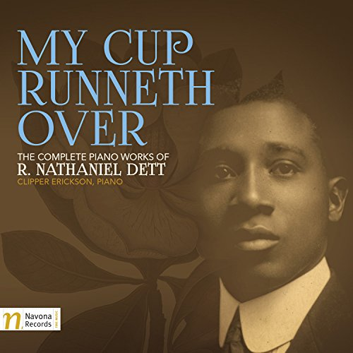 My Cup Runneth Over: The Complete Piano Works of R. Nathaniel Dett
