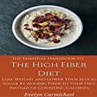 The Essential Handbook to the High Fiber Diet: Lose Weight and Lower Your Blood Sugar by Adding Fiber to Your Diet Instead of Counting Calories Hörbuch von Evelyn Carmichael Gesprochen von: Sangita Chauhan