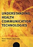 img - for Understanding Health Communication Technologies (Jossey-Bass Public Health) book / textbook / text book