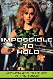 img - for Impossible to Hold: Women and Culture in the 1960s (American History and Culture Series) book / textbook / text book