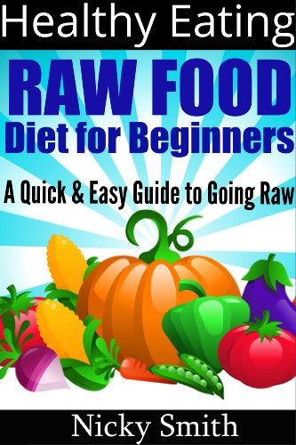 Healthy Eating - Raw Food Diet for Beginners. A Quick & Easy Guide to Going Raw PDF