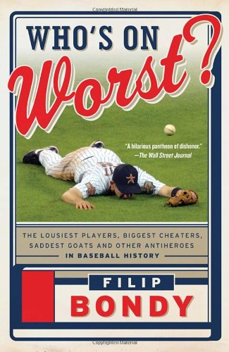 Who's on Worst?: The Lousiest Players, Biggest Cheaters, Saddest Goats and Other Antiheroes in Baseball History PDF