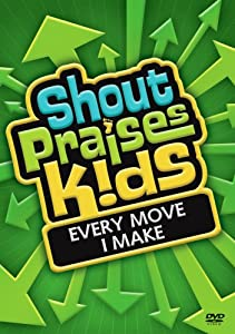 Shout Praises! Kids: Every Move I Make