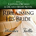 Reclaiming His Bride: A DiCarlo Brides Novel, Book 3, Volume 3 Audiobook by Heather Tullis Narrated by Valerie Gilbert